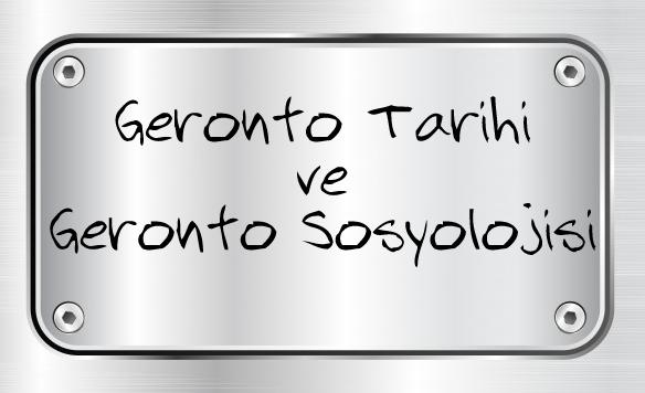 Yeni Arayışlar Geronto Tarihi ve Geronto Sosyolojisi