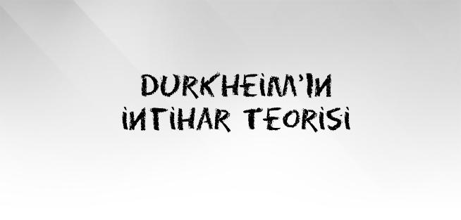 Durkheim'ın İntihar Teorisi